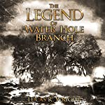 The Legend of Waterhole Branch | Lucas R. Wright