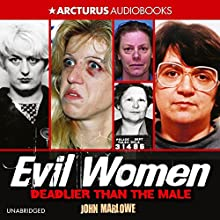 Evil Women: Deadly Women Whose Crimes Knew No Limits (       UNABRIDGED) by John Marlowe Narrated by Katharine Mangold