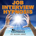 Job Interview Hypnosis: Maximum Confidence Speech by Craig Beck Narrated by Craig Beck