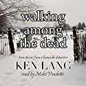 Walking Among the Dead: True Stories from a Homicide Detective (       UNABRIDGED) by Ken Lang Narrated by Mike Vendetti