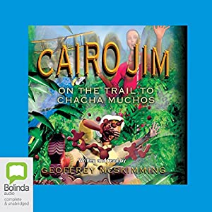 Cairo Jim: On the Trail to Cha Cha Muchos Audiobook