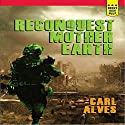 Reconquest: Mother Earth Audiobook by Carl Alves Narrated by Eric Weaver