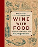 Eric Asimov Wine with Food: Pairing Notes and Recipes from the New York Times