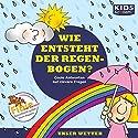 Wie entsteht der Regenbogen? Hörbuch von Katharina Schubert, Annegret Augustin Gesprochen von: Tommi Piper, Julia Fischer