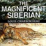 The Magnificent Siberian | Louis Charbonneau