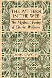 img - for The Pattern in the Web: The Mythical Poetry of Charles Williams book / textbook / text book