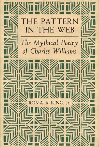 The Pattern in the Web: The Mythical Poetry of Charles Williams, Roma Alvah, Jr. King