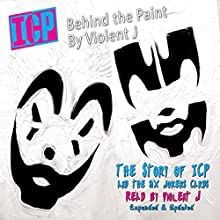 ICP: Behind the Paint Audiobook by  Violent J,  Hobey Echlin Narrated by  Violent J