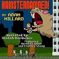 Hamsterdamned! (       UNABRIDGED) by Adam Millard Narrated by Sketch MacQuinor