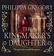 The Kingmaker's Daughter (       UNABRIDGED) by Philippa Gregory Narrated by Jane Collingwood
