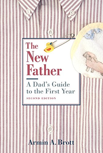 The New Father: A Dad's Guide to the First Year (New Father Series), Brott, Armin A.