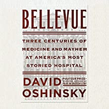 Bellevue: Three Centuries of Medicine and Mayhem at America's Most Storied Hospital | Livre audio Auteur(s) : David Oshinsky Narrateur(s) : Fred Sanders