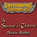 A Stone's Throw: The Gryphonpike Chronicles, Book 3 (       UNABRIDGED) by Annie Bellet Narrated by Christine Padovan