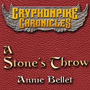 A Stone's Throw: The Gryphonpike Chronicles, Book 3 | [Annie Bellet]