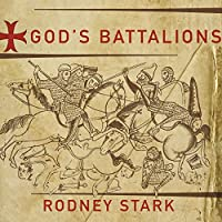 God's Battalions: The Case for the Crusades (       UNABRIDGED) by Rodney Stark Narrated by David Drummond