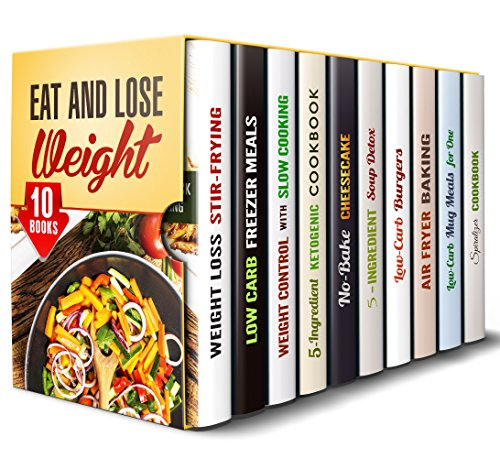Eat and Lose Weight Box Set (10 in 1): Freezer, Slow Cooker, Ketogenic, Air Fryer, Mug Meals, Spiralizer, Soup Detox, Burger Recipes Made Low Carb and Die-Friendly (Best Diets & Healthy Recipes) by Tina Porter, Jillian Riggs, Dianna Grey, Elsa Griffin, Lea Bosford, Brittany Lewis, Thelma Barnes
