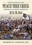 The Battle of Peach Tree Creek: Hood's First Sortie, July 20, 1864