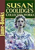 Susan Coolidge's Collected Works: 16 Works (What Katy Did, A Round Dozen, A Little Country Girl, Just Sixteen, Eyebright, Not Quite Eighteen, and More!) (English Edition)