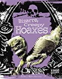 Bizarre, Creepy Hoaxes (Horrible Things)