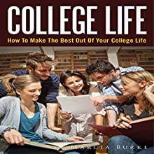 College Life: How to Make the Best out of Your College Life (       UNABRIDGED) by Marcia Burke Narrated by Ted R Brown