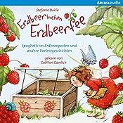 Spaghetti im Erdbeergarten und andere Vorlesegeschichten (Erdbeerinchen Erdbeerfee) | Stefanie Dahle