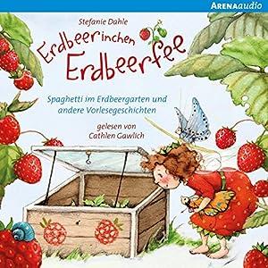 Spaghetti im Erdbeergarten und andere Vorlesegeschichten (Erdbeerinchen Erdbeerfee) Hörbuch