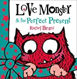 Love Monster and the Perfect Present Rachel Bright
