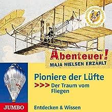 Pioniere der Lüfte: Der Traum vom Fliegen (Abenteuer! Maja Nielsen erzählt) Hörbuch von Maja Nielsen Gesprochen von:  div.