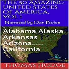 The 50 Amazing United States of America, Vol 1: Alabama Alaska Arkansas Arizona California (       UNABRIDGED) by Thomas Hodge Narrated by Dan Boice