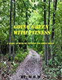 Going Green With Fitness: A Guide on Health, Fitness and Going Green (Easy Fitness Book 1)