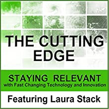 The Cutting Edge: Staying Relevant with Fast Changing Technology and Innovation  by Laura Stack, Liv Montgomery Narrated by Laura Stack, Liv Montgomery