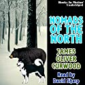 Nomads of the North Audiobook by James Oliver Curwood Narrated by David Sharp
