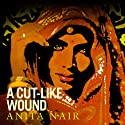 A Cut Like Wound Audiobook by Anita Nair Narrated by Sartaj Garewal