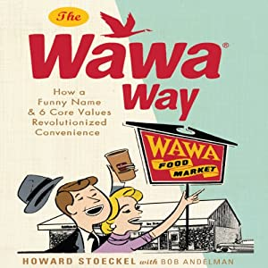 The Wawa Way: How a Funny Name and Six Core Values Revolutionized Convenience | [Bob Andelman, Howard Stoeckel]