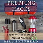 Prepping Hacks: Beginner Tips to Survive Almost Anything | Bill Shepherd
