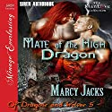 Mate of the High Dragon: Of Dragons and Wolves 5 Audiobook by Marcy Jacks Narrated by Darcy Stark