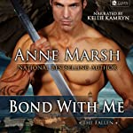Bond with Me: The Fallen, Book 1 (       UNABRIDGED) by Anne Marsh Narrated by Kellie Kamryn