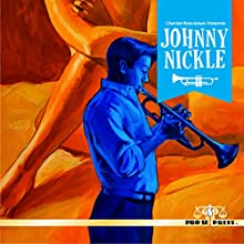 Charles Boeckman Presents Johnny Nickle, Volume 1: Book 1 Audiobook by Richard White, Brad Mengel Narrated by Lance Roger Axt