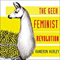 Geek Feminist Revolution: Essays on Subversion, Tactical Profanity, and the Power of Media Audiobook by Kameron Hurley Narrated by C. S. E. Cooney