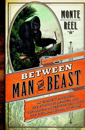 Between Man and Beast: An Unlikely Explorer, the Evolution Debates, and the African Adventure tha…