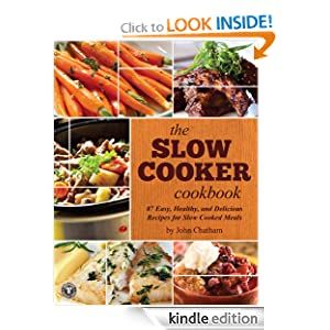 Free Kindle Book: The Slow Cooker Cookbook: 87 Easy, Healthy, and Delicious Recipes for Slow Cooked Meals, by John Chatham. Publisher: Rockridge University Press (January 5, 2012)