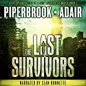 The Last Survivors: A Dystopian Society in a Post Apocalyptic World (       UNABRIDGED) by Bobby Adair, T.W. Piperbrook Narrated by Sean Runnette