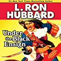 Under the Black Ensign Audiobook by L. Ron Hubbard Narrated by Marisol Nichols
