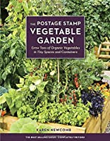 The Postage Stamp Vegetable Garden: Grow Tons of Organic Vegetables in Tiny Spaces and Containers