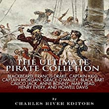 The Ultimate Pirate Collection: Blackbeard, Francis Drake, Captain Kidd, Captain Morgan, Grace O'Malley, Black Bart, Calico Jack, Anne Bonny, Mary Read, Henry Every and Howell Davis (       UNABRIDGED) by Charles River Editors Narrated by Rhett Samuel Price