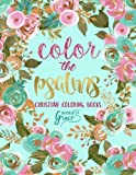 Color The Psalms: Inspired To Grace: Christian Coloring Books: Modern Florals Cover with Calligraphy & Lettering Design (Inspirational Bible Verse & ... Prayer & Stress Relief) (Volume 1)