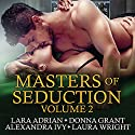 Masters of Seduction Series #2: Volume 2, Books 5-8 Audiobook by Lara Adrian, Donna Grant, Alexandra Ivy, Laura Wright Narrated by Arika Rapson