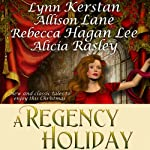 A Regency Holiday | Allison Lane,Lynn Kerstan,Alicia Rasley,Rebecca Hagan Lee