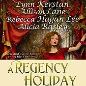 A Regency Holiday | [Allison Lane, Lynn Kerstan, Alicia Rasley, Rebecca Hagan Lee]