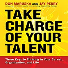 Take Charge of Your Talent: Three Keys to Thriving in Your Career, Organization, and Life (       UNABRIDGED) by Don Maruska, Jay Perry Narrated by Dana Hickox